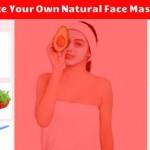 DIY – Tips to Make Your Own Natural Face Masks at Home